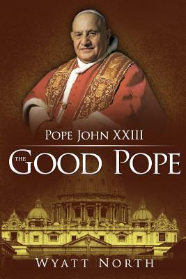 Pope John XXIII: The Good Pope