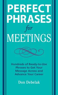 Perfect Phrases for Meetings Perfect Phrases for Meetings