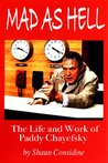 Mad As Hell - The Life and Work of Paddy Chayefsky