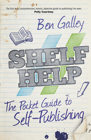 Shelf Help - The Pocket Guide To Self-Publishing by Ben Galley