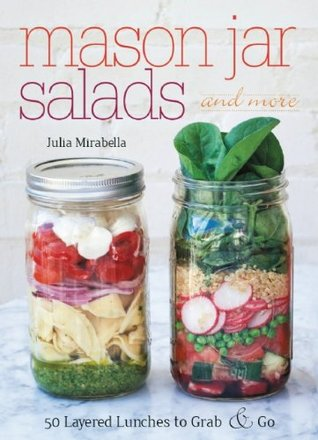 Mason Jar Salads and More by Julia  Mirabella