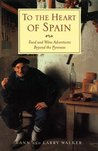 To the Heart of Spain: Food and Wine Adventures Beyond the Pyrenees