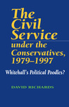 The Civil Service Under the Conservatives, 1979�1997: Whitehall's Political Poodles?