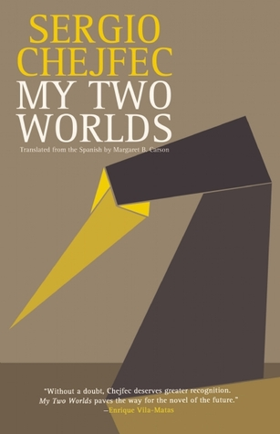 My Two Worlds by Sergio Chejfec