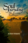 Soul Journaling - The Journey Continues by Karen Valiquette