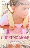 Ghost No More by CeeCee James