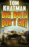 Big Boys Don't Cry by Tom Kratman