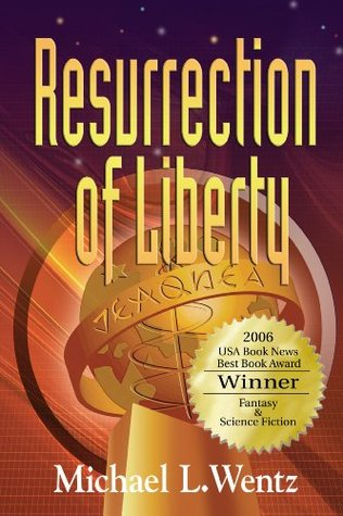 Resurrection of Liberty by Michael L. Wentz