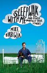 Sleepwalk With Me and Other Painfully True Stories by Mike Birbiglia