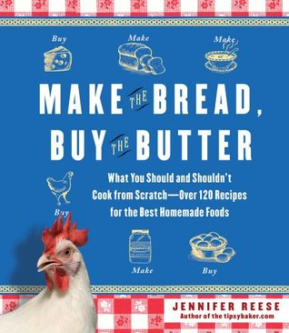 Make the Bread, Buy the Butter by Jennifer Reese
