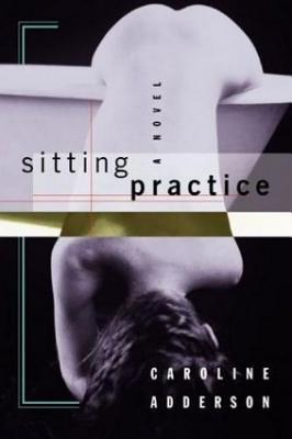 Sitting Practice by Caroline Adderson