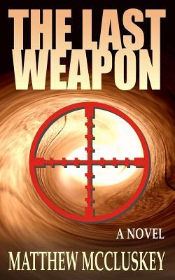 The Last Weapon by Matthew McCluskey