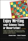 Enjoy Writing Your Science Thesis or Dissertation!: A Step by Step Guide to Planning and Writing a Thesis or Dissertation for Undergraduate and Graduate Science Students (2nd Edition