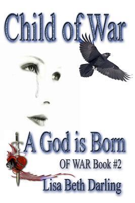 Child of War - A God is Born by Lisa Beth Darling