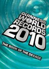 Guinness World Records 2010: The Book of the Decade