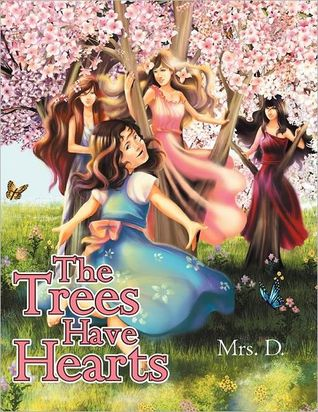 The Trees Have Hearts by Mrs. D.