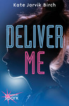 Deliver Me by Kate Jarvik Birch