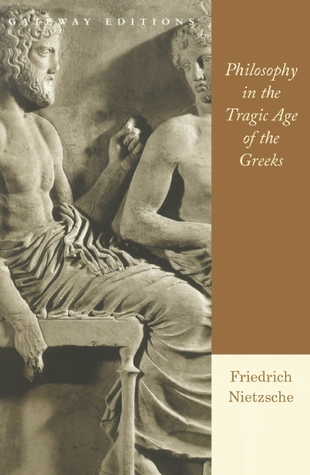Philosophy in the Tragic Age of the Greeks by Friedrich Nietzsche