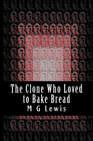 The Clone Who Loved to Bake Bread by M.G.  Lewis
