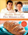 Healthy Bread in Five Minutes a Day: The Artisan Revolution Continues with Whole Grains, Fruits, and Vegetables
