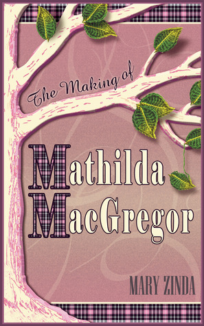 The Making of Mathilda MacGregor by Mary Zinda