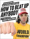 How to Beat Up Anybody by Judah Friedlander