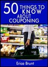 50 Things to Know About Couponing: Getting the Most Out of Your Money
