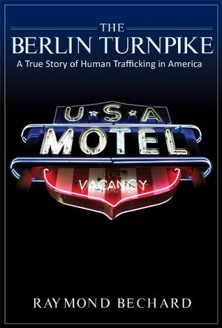 The Berlin Turnpike A True Story of Human Trafficking in America by Raymond Bechard