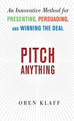 Pitch Anything: An Innovative Method for Presenting, Persuadpitch Anything: An Innovative Method for Presenting, Persuading, and Winning the Deal Ing, and Winning the Deal