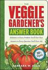 The Veggie Gardener's Answer Book: Solutions to Every Problem You'll Ever Face Answers to Every Question You'll Ever Ask
