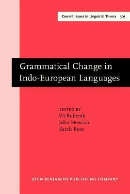 Grammatical Change in Indo-European Languages: Papers Presented at the Workshop on Indo-European Linguistics at the Xviiith International Conference on Historical Linguistics, Montreal, 2007