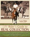 The Rider's Guide to Real Collection: Achieve Willingness, Balance, and the Perfect Frame with Performance Horses