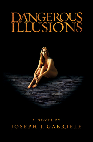 Dangerous Illusions by Joseph J. Gabriele