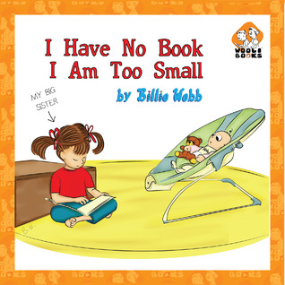 I Have No Book, I Am Too Small. by Billie Webb
