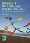 Green IT for Sustainable Business Practice: An ISEB Foundation Guide