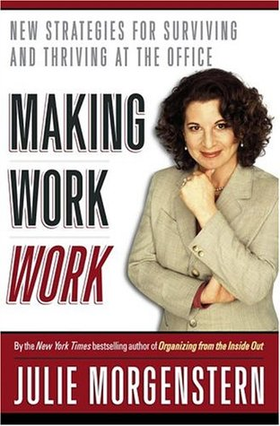 Making Work Work by Julie Morgenstern