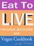 Eat to Live: Vegan Before S...