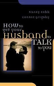 How to Get Your Husband to Talk to You by Connie Grigsby