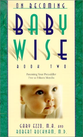On Becoming Baby Wise Book Two by Gary Ezzo