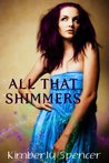 All That Shimmers (Shimmerspell & Lore) (The Shimmer Trilogy)