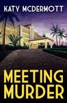 Meeting Murder (The Meeting Mysteries)