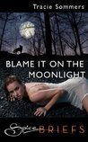 Blame It on the Moonlight (Mills & Boon Spice Briefs)