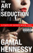 The Art of Seduction by Gamal Hennessy