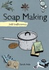 Self-sufficiency Soap Making (Self Sufficiency)