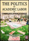 Academic Labor: The Politics of Academic Labor in Communication Studies