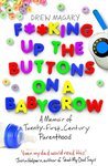 F**king Up the Buttons on a Babygrow: A memoir of Twenty First Century parenthood