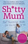 Sh*tty Mum: The Parenting Guide for the Rest of Us