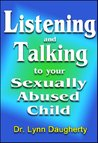 Listening and Talking to Your Sexually Abused Child: A Brief Beginning Guide for Parents of Children Victimized by Child Molestation, Rape, or Incest