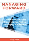 Managing Forward: How to Move From Measuring the Past to Managing the Future