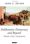 Deliberative Democracy and Beyond: Liberals, Critics, Contestations (Oxford Political Theory)